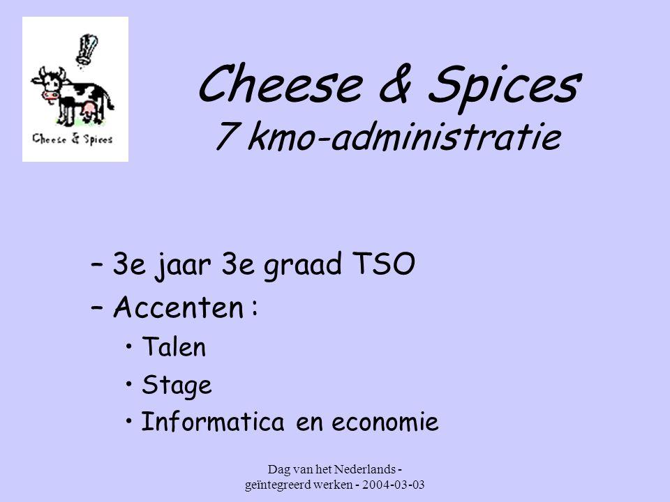 Dag van het Nederlands - geïntegreerd werken - 2004-03-03 Cheese & Spices 7 kmo-administratie –3e jaar 3e graad TSO –Accenten : Talen Stage Informatica en economie