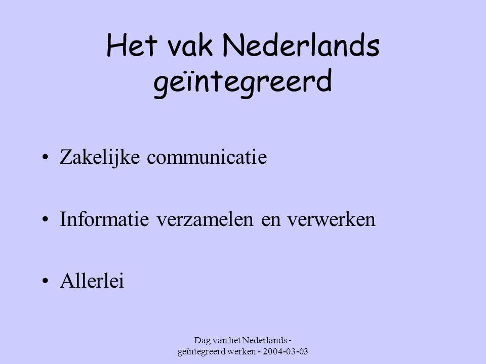 Dag van het Nederlands - geïntegreerd werken - 2004-03-03 Het vak Nederlands geïntegreerd Zakelijke communicatie Informatie verzamelen en verwerken Allerlei