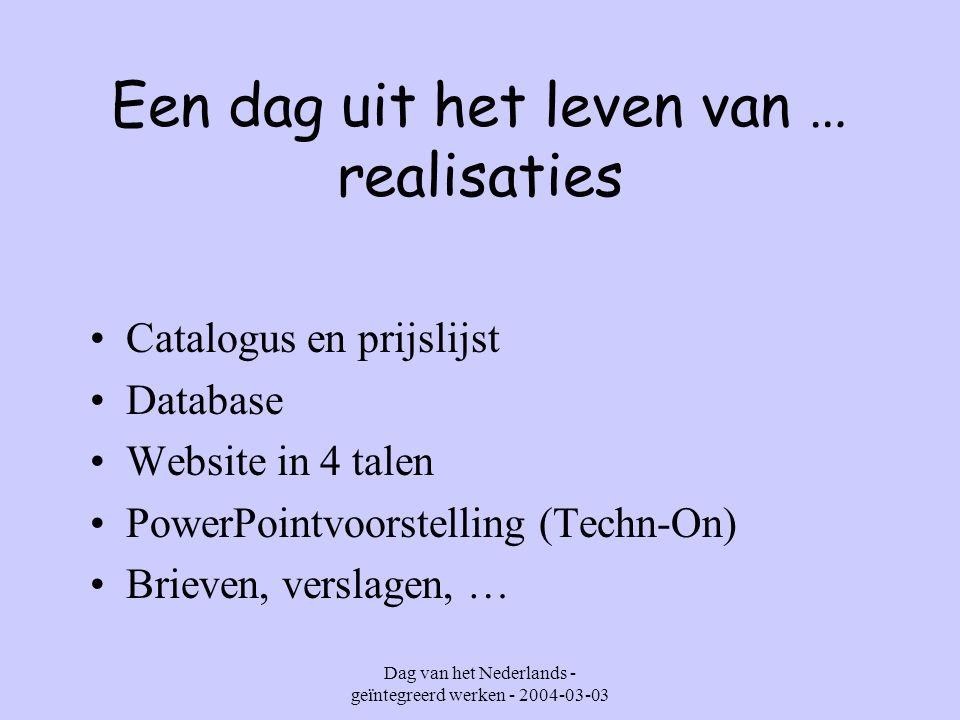 Dag van het Nederlands - geïntegreerd werken - 2004-03-03 Een dag uit het leven van … realisaties Catalogus en prijslijst Database Website in 4 talen PowerPointvoorstelling (Techn-On) Brieven, verslagen, …