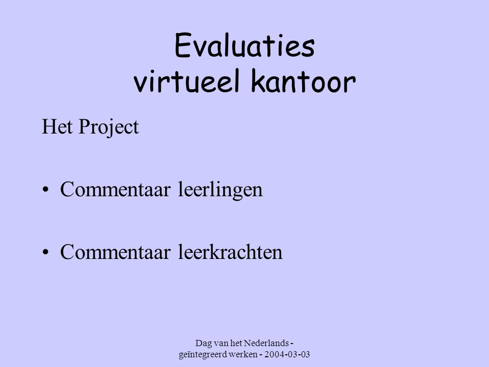 Dag van het Nederlands - geïntegreerd werken - 2004-03-03 Evaluaties virtueel kantoor Het Project Commentaar leerlingen Commentaar leerkrachten