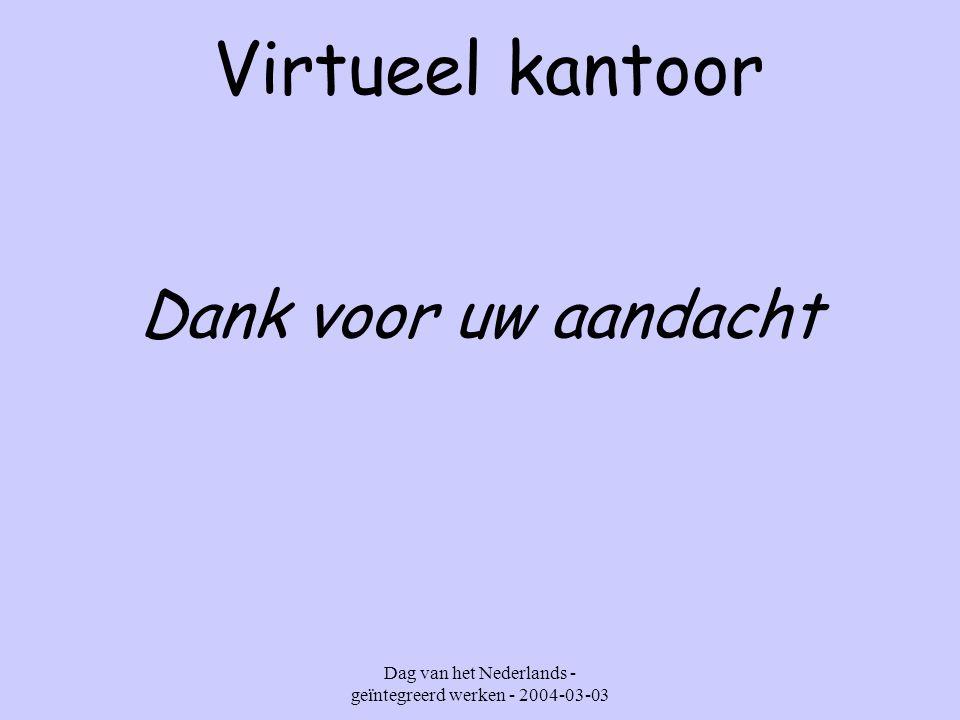 Dag van het Nederlands - geïntegreerd werken - 2004-03-03 Virtueel kantoor Dank voor uw aandacht