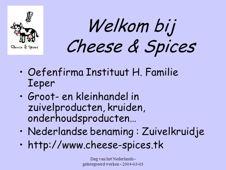 Dag van het Nederlands - geïntegreerd werken - 2004-03-03 Welkom bij Cheese & Spices Oefenfirma Instituut H.