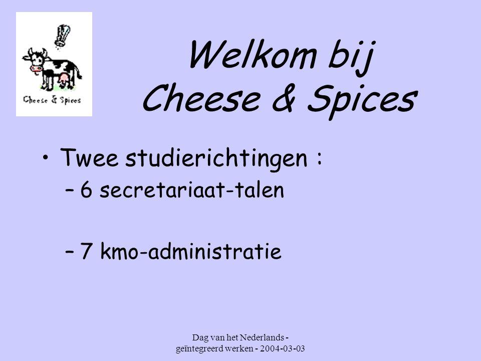 Dag van het Nederlands - geïntegreerd werken - 2004-03-03 Welkom bij Cheese & Spices Twee studierichtingen : –6 secretariaat-talen –7 kmo-administratie