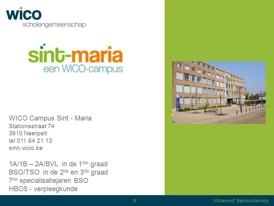 WICO Campus Mater Dei Kloosterstraat 11 - 17 3900 Overpelt tel 011 64 26 42 mdo.wico.be 1A/1B – 2A/BVL in de 1 ste graad ASO/BSO/KSO/TSO in de 2 de en 3 de graad 7 de specialisatiejaren BSO en Se-N-Se (TSO) 10Infoavond Basisonderwijs
