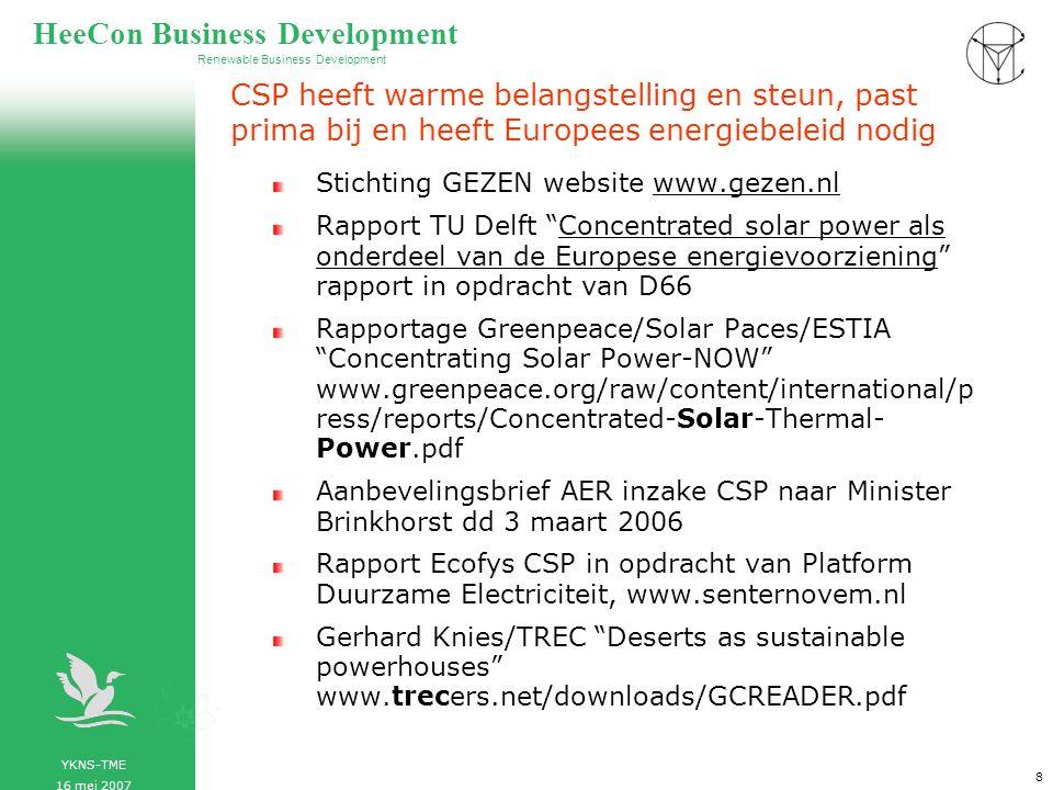 YKNS-TME 16 mei 2007 Renewable Business Development HeeCon Business Development 9 De potentie Gebied in de Sahara, kleiner dan Nederland bedekt met zonnespiegels kan geheel Europa van electrische energie voorzien Landen met grote instraling, Noord Afrika, goed bereikbaar vanuit Europa.