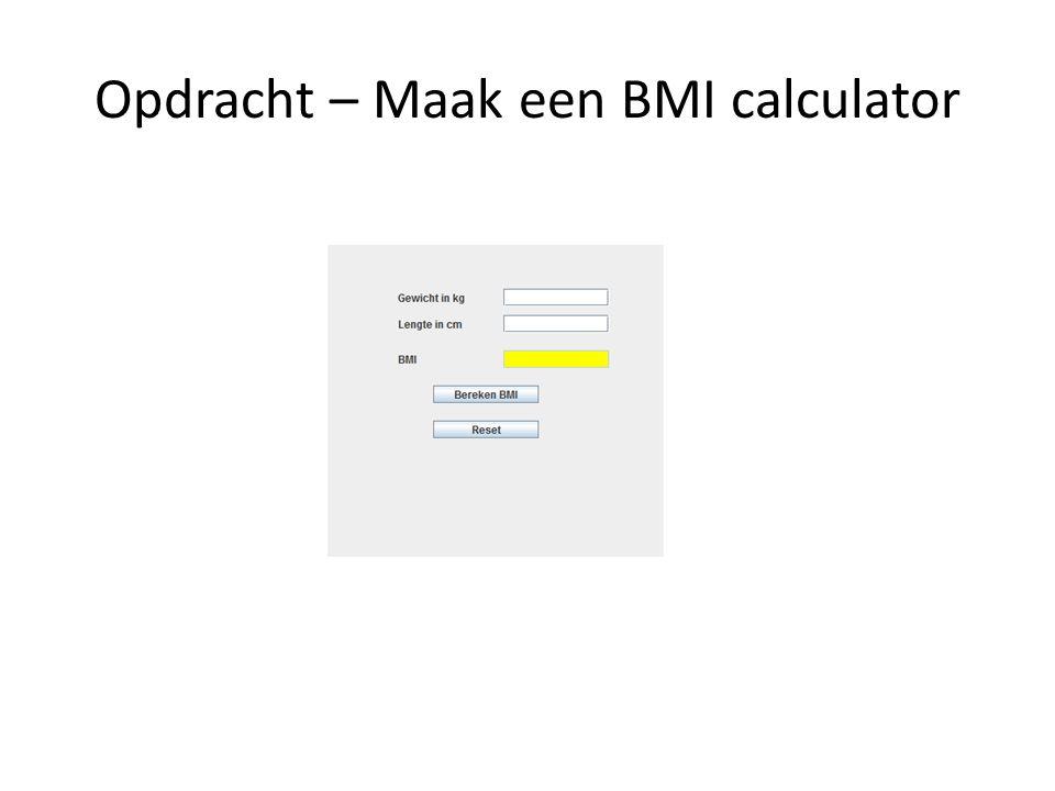 Aandachtspunten Frame en Panel objecten Layout manager uit Zelf layout regelen met setBounds() Uitvoervak BMI protected en geel Reset knop maakt in- en uitvoer leeg Formule moet integere waarde opleveren; maar pas op: je werkt wel met getallen achter de komma.