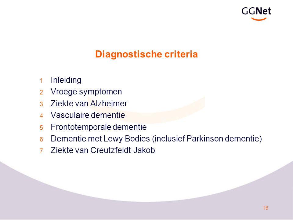 17 Diagnostische criteria 1 inleiding -Bij de individuele patiënt zal het niet altijd mogelijk zijn om één specifieke nosologische entiteit aan te wijzen.