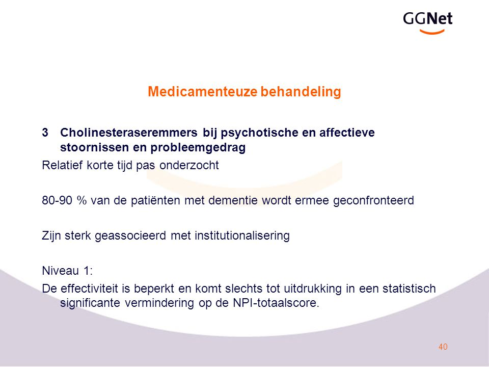 41 Medicamenteuze behandeling 4Memantine Weinig onderzoek.
