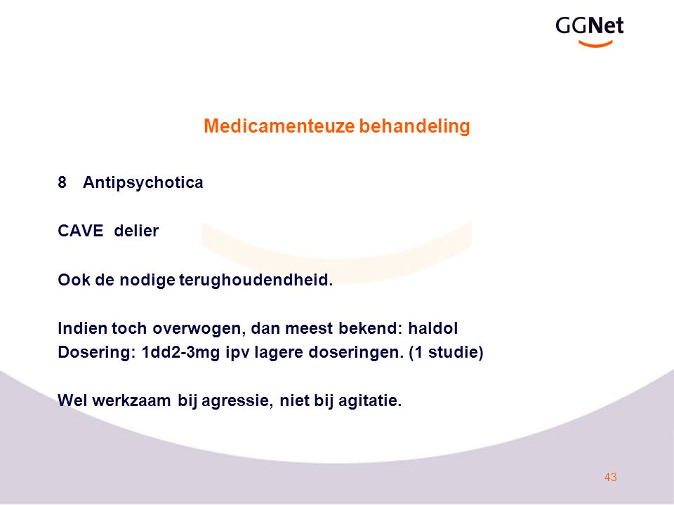 44 Medicamenteuze behandeling 9Anticonvulsiva Bij agressief gedrag of agitatie.
