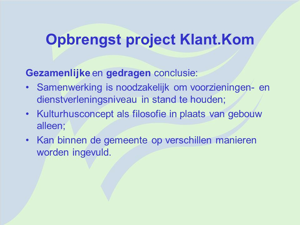 Taak- en rolopvatting gemeente (procesmatig) Fase 1: initiatiefnemer/visievorming Fase 2: projectverantwoordelijkheid Fase 3: uitvoering/realisering ->overdracht: - projectverantwoordelijkheid; - eigendom: woningbouwcorporatie; - exploitatie: stichting.