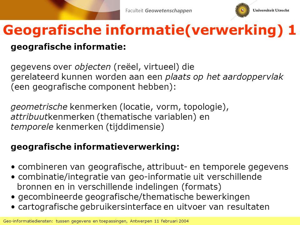Geografische informatie(verwerking) 2 Geo-informatiediensten: tussen gegevens en toepassingen, Antwerpen 11 februari 2004 waarom is geografische informatie speciaal: 1.multidimensionaal: vastlegging locatie vereist 2/3D specificatie 2.zeer omvangrijke gegevensbestanden 3.telkens projectie op plat vlak voor cartografische weergave 4.er zijn speciale, lokationele bewerkingsalgoritmen noodzakelijk 5.er is vaak veel voorbewerking van gegevens noodzakelijk 6.het actualiseren van de gegevens is complex en duur 7.het weergeven van informatie is bewerkingsintensief daarom: ontwikkeling speciale informatiesystemen: GIS