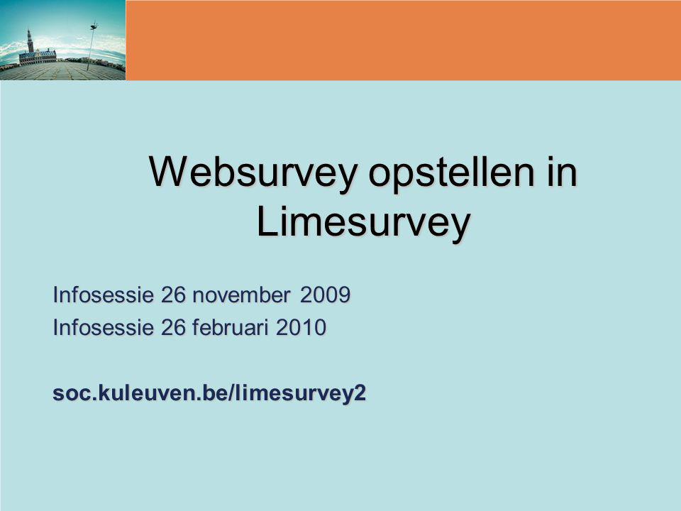 Limesurvey Opstellen van een websurvey zonder te moeten kunnen programmerenOpstellen van een websurvey zonder te moeten kunnen programmeren Open SourceOpen Source Survey en resultaten staan op de soc-serverSurvey en resultaten staan op de soc-server http://www.limesurvey.org/http://www.limesurvey.org/http://www.limesurvey.org/