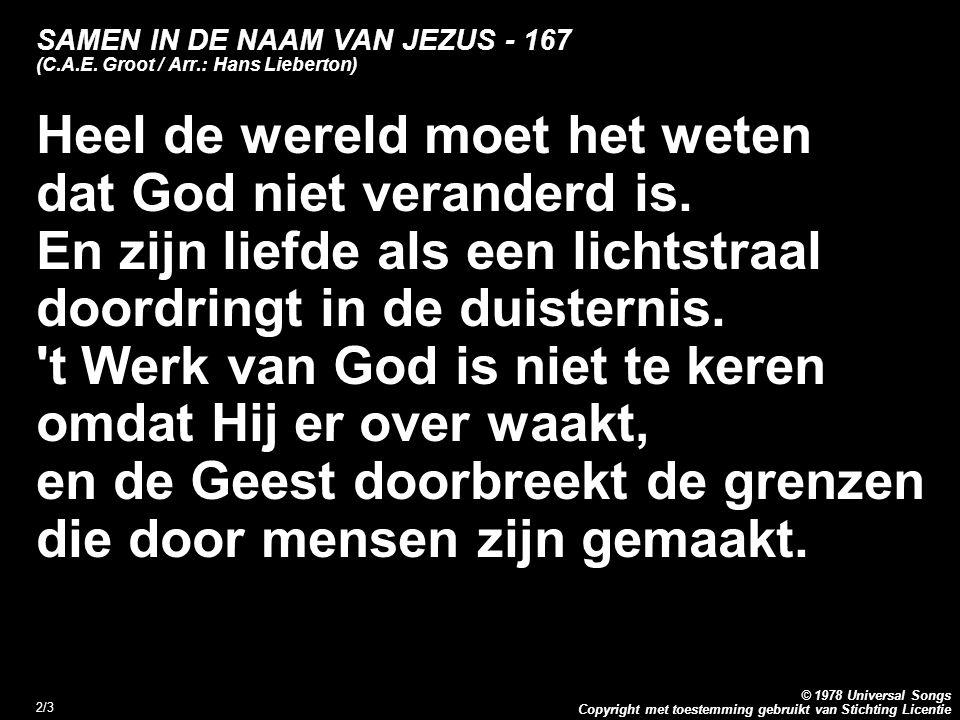 Copyright met toestemming gebruikt van Stichting Licentie © 1978 Universal Songs 3/3 SAMEN IN DE NAAM VAN JEZUS - 167 (C.A.E.