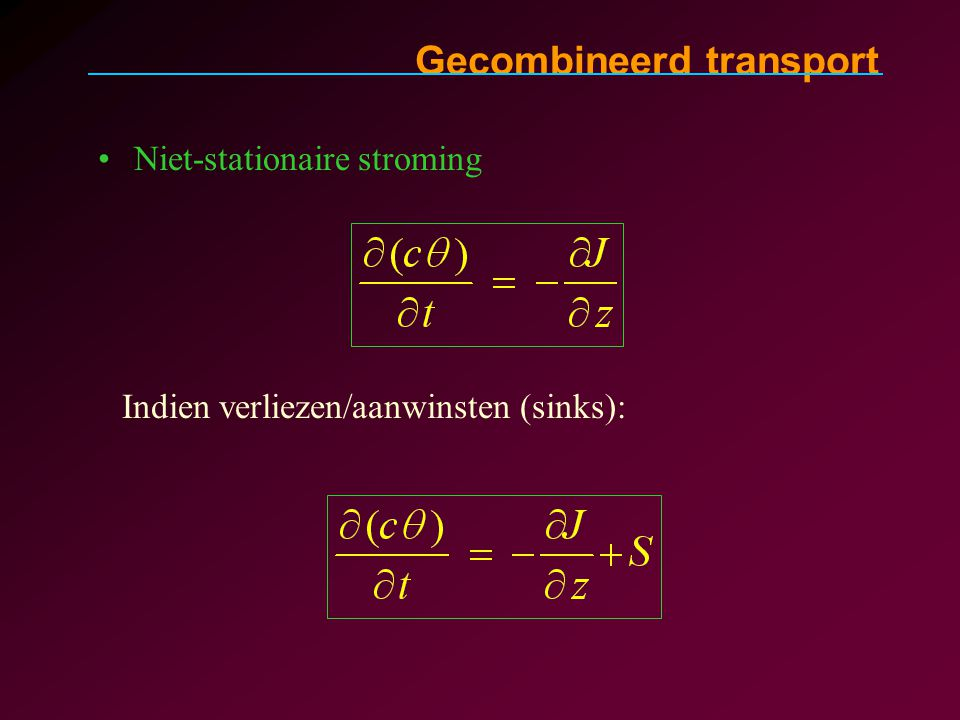 Gecombineerd transport Niet-stationaire stroming Indien neerslag/adsorptie: = A(c) = helling adsorptie-isotherme (Freundlich)