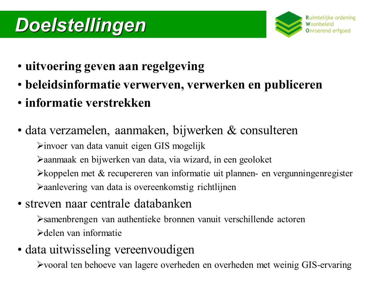 Regelgevend kader Regelgevend kader Bouw en update van geoloketten, door K&I, ter uitvoering van decreten en uitvoeringsbesluiten  Register Onbebouwde Percelen Decreet Ruimtelijke Ordening / Grond- en Pandenbeleid  Planbatenheffing Vlaamse Codex Ruimtelijke Ordening  Leegstandsregister Decreet Grond- en Pandenbeleid  Ter ondersteuning van bovenstaande geoloketten worden specifieke loketten met planinformatie ontwikkeld: gewRUP, proRUP, gemRUP, BPA