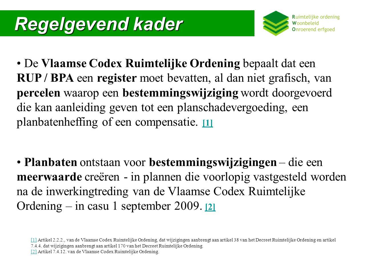 Regelgevend kader Regelgevend kader Doel:  Uitwisseling van data tussen verschillende actoren Actoren:  RWO (K&I, ARP), provincies, gemeenten en VLABEL Taakverdeling actoren Als streeftermijn voor het aanleveren van de gegevens inzake planbaten wordt uitgegaan van 90 kalenderdagen na de inwerkingtreding (Belgisch Staatsblad) van het RUP of BPA.