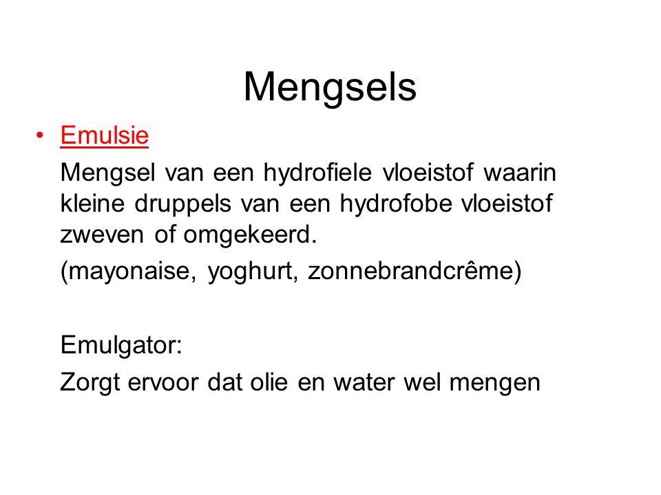 Mengsels Emulsie Mengsel van een hydrofiele vloeistof waarin kleine druppels van een hydrofobe vloeistof zweven of omgekeerd.