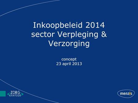 Inkoopbeleid 2014 sector Verpleging & Verzorging concept 23 april 2013.