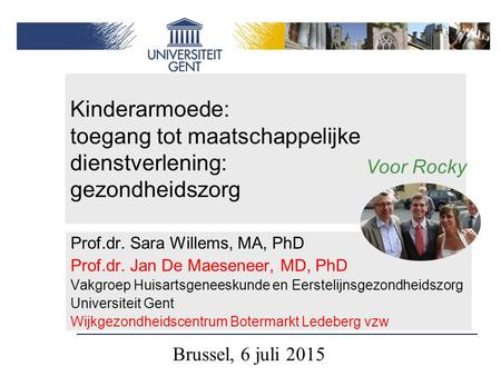 Voor Rocky Prof.dr. Sara Willems, MA, PhD