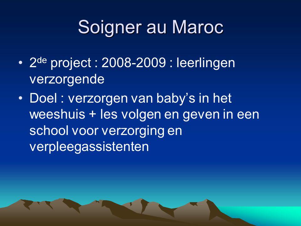 Soigner au Maroc 2 de project: 2008-2009: leerlingen verzorgende Doel: verzorgen van baby's in het weeshuis + les volgen en geven in een school voor verzorging en verpleegassistenten