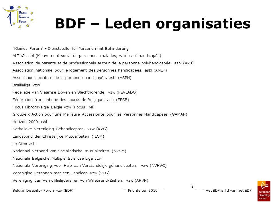__________________ Prioriteiten 2010 4__________________________ Het BDF is lid van het EDF ____________________________ Belgian Disability Forum vzw (BDF) Algemene evolutie Vaststelling : groeiende rol voor de supranationale overheden oEuropese instellingen  Economie oMondiale instanties (VN)  Vrede – Mensenrechten – Sociale zekerheid (AISS)  Toenemende complexiteit Dialoog tussen EU instellingen en burgers oCommissie wenst één gesprekspartner per staat en per thema  Onafhankelijk  Representatief oBelgisch lid van het European Disability Forum (EDF):  Nationale Hoge Raad voor Personen met een Handicap - NHRPH (1996-2000)  Belgian Disability Forum – BDF (sinds 2001)