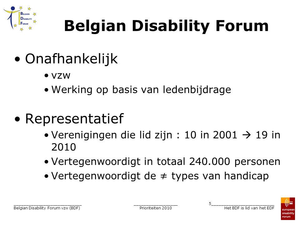 __________________ Prioriteiten 2010 6__________________________ Het BDF is lid van het EDF ____________________________ Belgian Disability Forum vzw (BDF) BDF - NHRPH Regelmatige ontmoetingen dagelijks besturen om de 2 maanden Overdracht van dossiers Europees dossier wordt Belgisch Belgisch dossier wordt Europees Als model van samenwerking voor andere materies met de Gewestelijke adviesraden van informeel naar formeel