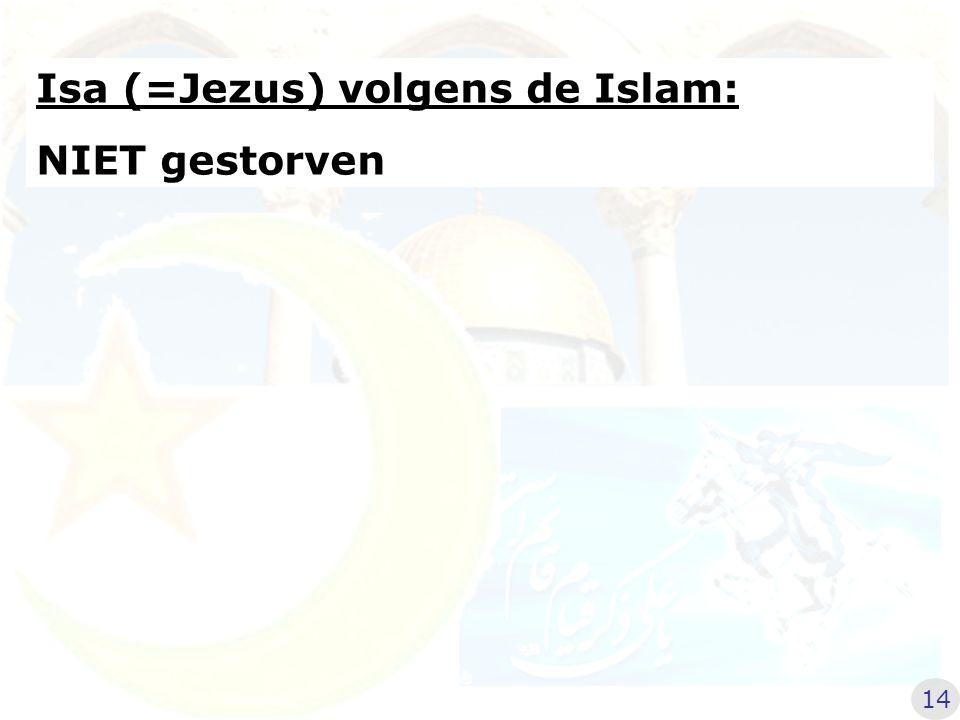 Isa (=Jezus) volgens de Islam: NIET gestorven NIET opgestaan uit de doden 15