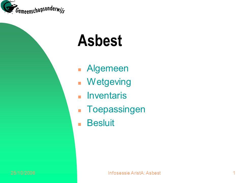 25/10/2006Infosessie AristA: Asbest2 Algemeen: Wat.