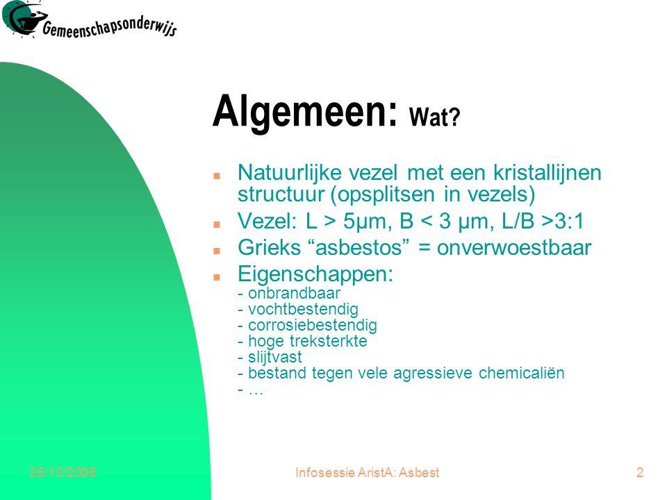 25/10/2006Infosessie AristA: Asbest3 Algemeen: Soorten.