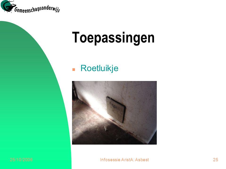 25/10/2006Infosessie AristA: Asbest26 Toepassingen n Dichtingskoord uitlaat schoorsteen