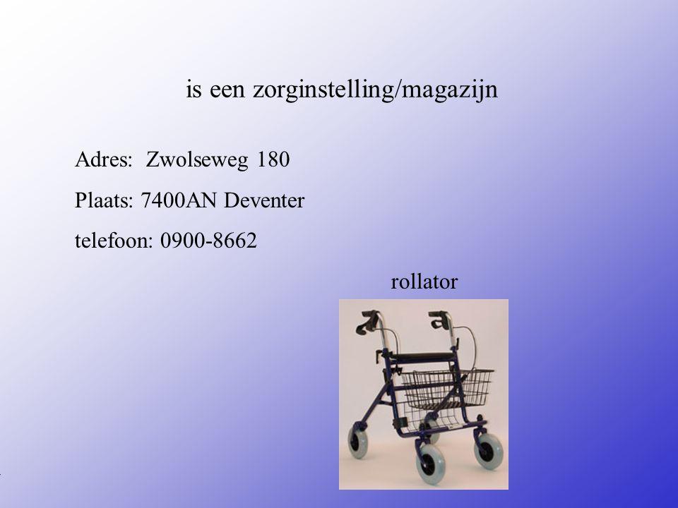 is een zorginstelling/magazijn Adres: Zwolseweg 180 Plaats: 7400AN Deventer telefoon: 0900-8662 rollator **Wat voor bedrijf is het .