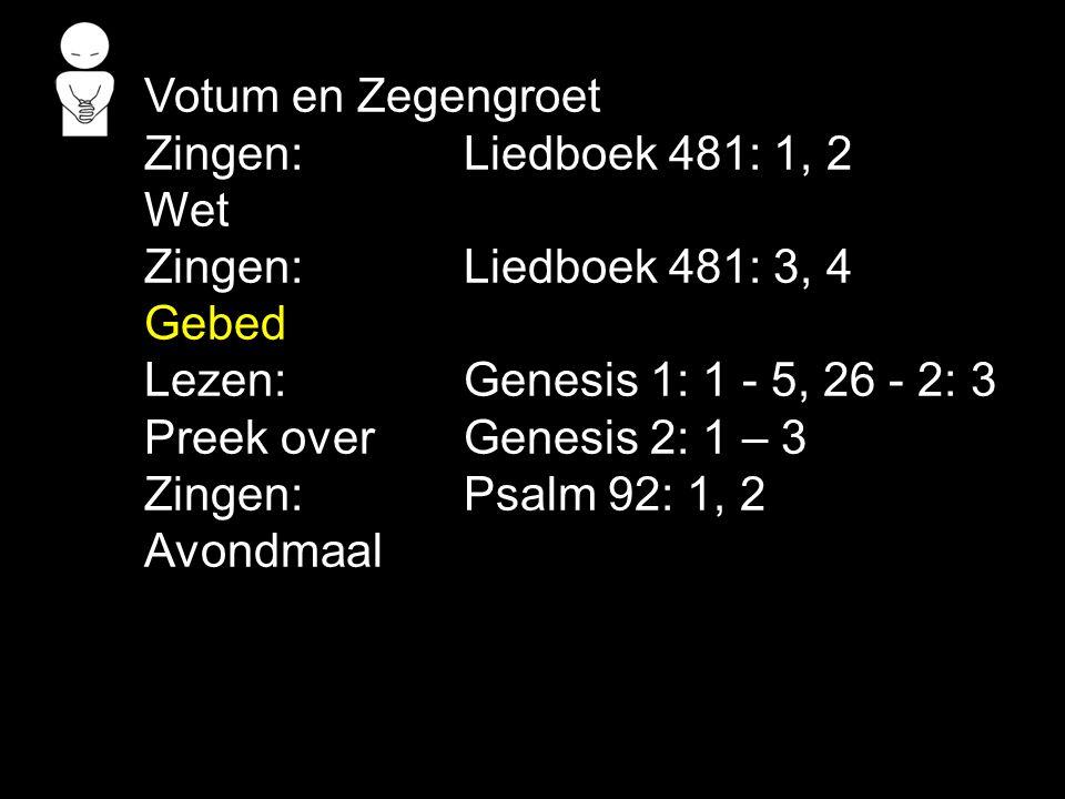Votum en Zegengroet Zingen:Liedboek 481: 1, 2 Wet Zingen:Liedboek 481: 3, 4 Gebed Lezen: Genesis 1: 1 - 5, 26 - 2: 3 Preek over Genesis 2: 1 – 3 Zingen:Psalm 92: 1, 2 Avondmaal