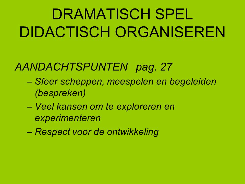 DRAMATISCH SPEL DIDACTISCH ORGANISEREN Begeleid spelmoment: pag.