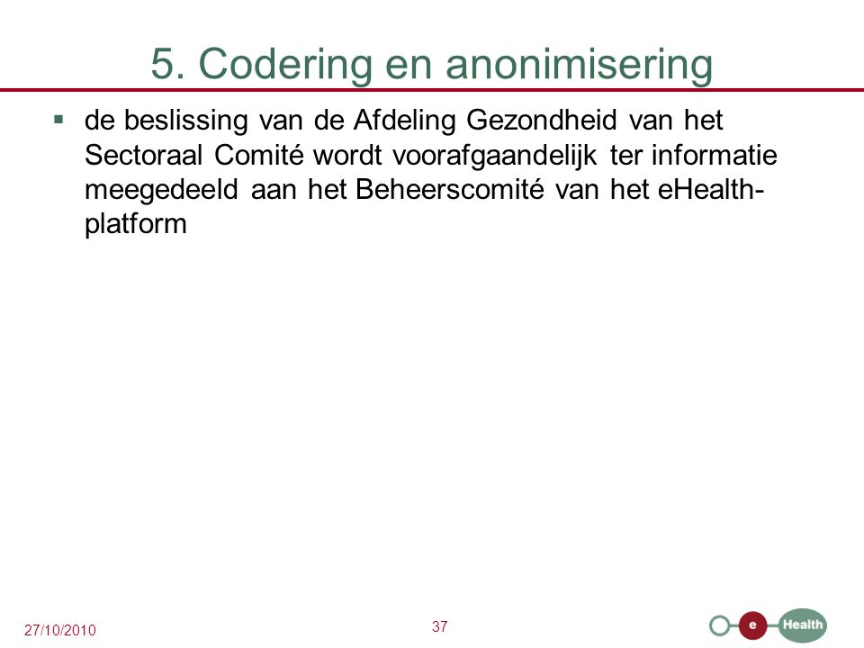 38 27/10/2010 5. Codering en anonimisering
