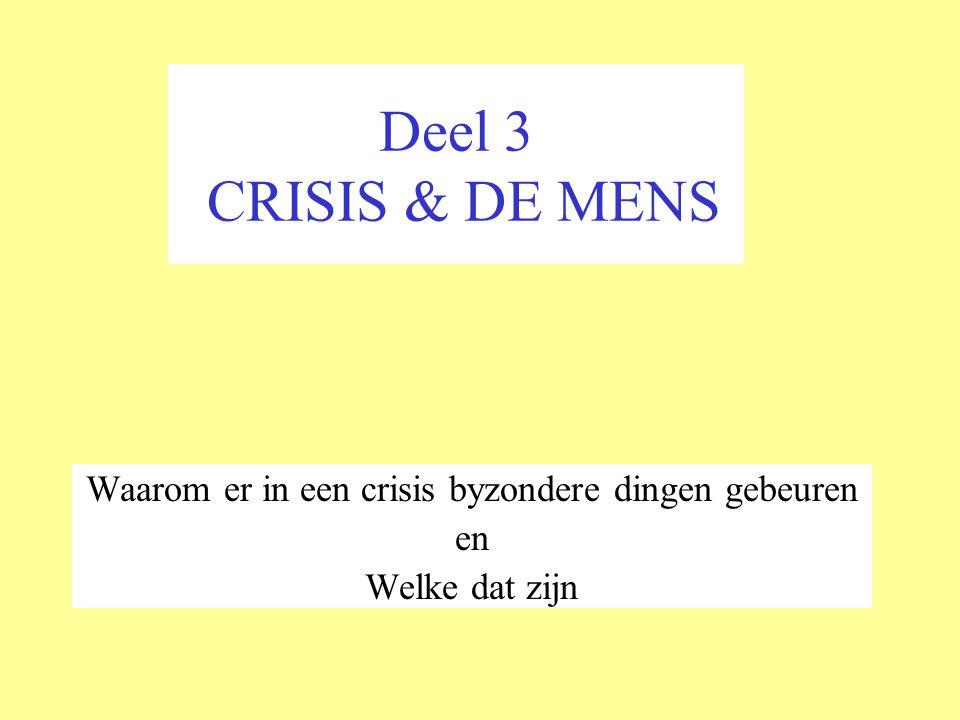 Deel 3 CRISIS & DE MENS Waarom er in een crisis byzondere dingen gebeuren en Welke dat zijn