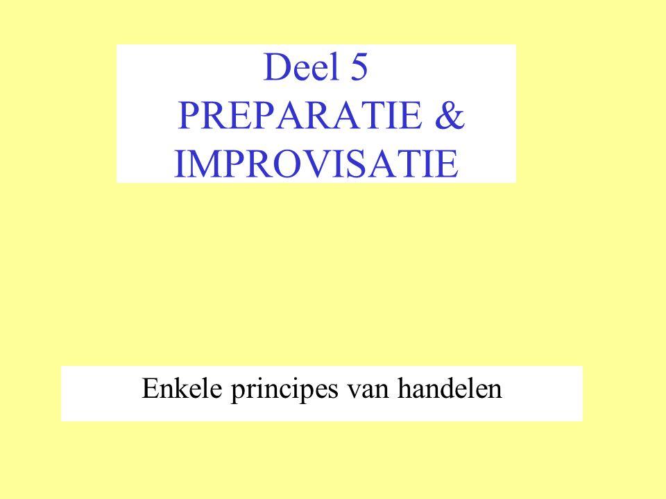 Deel 5 PREPARATIE & IMPROVISATIE Enkele principes van handelen