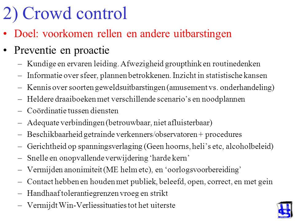 2) Crowd control Doel: voorkomen rellen en andere uitbarstingen Preventie en proactie –Kundige en ervaren leiding.
