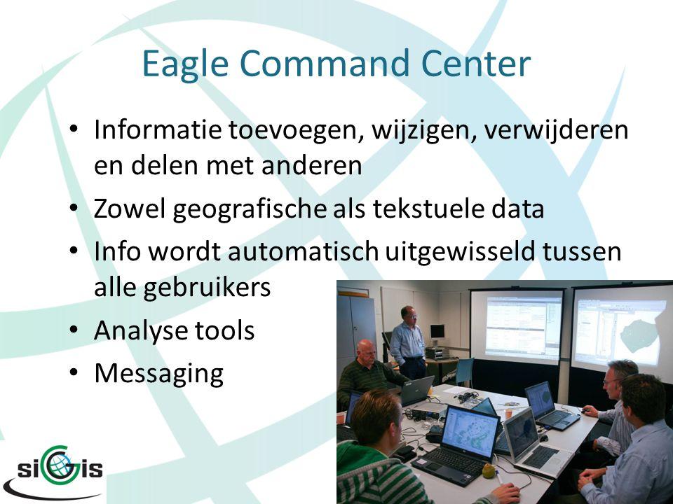 Eagle Mobile Voor hulpverleners op het terrein Informatie toevoegen en wijzigen Zowel geografische als tekstuele data Info wordt automatisch uitgewisseld tussen alle gebruikers