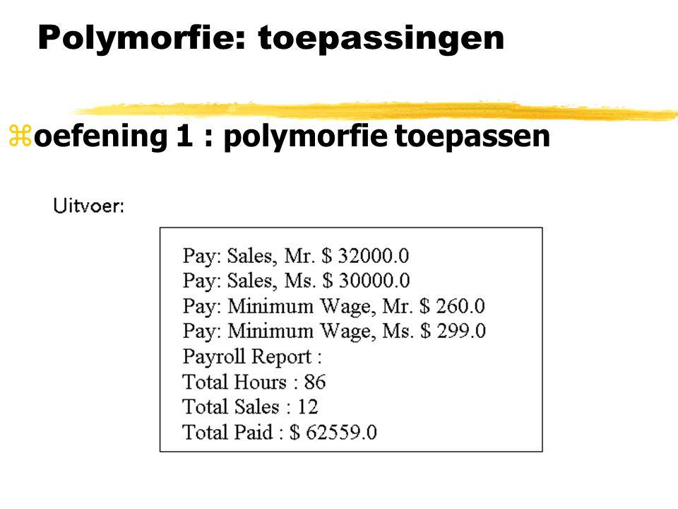 Polymorfie: toepassingen zoefening 1 : polymorfie toepassen yzelf nu toepassen: beschouw MoodyObject en subklassen SadObject en HappyObject