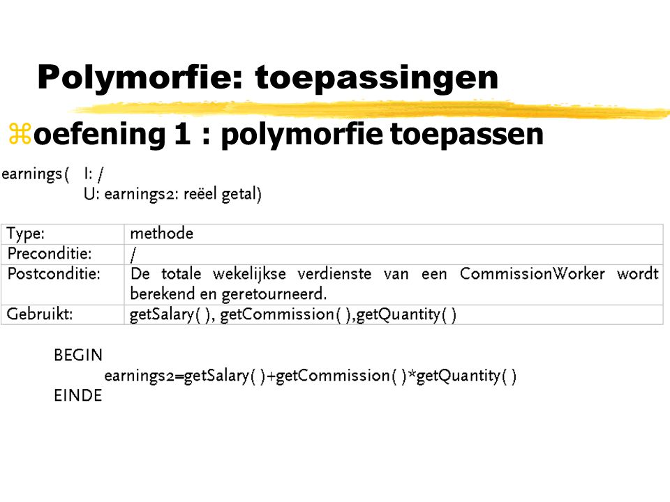 Polymorfie: toepassingen zoefening 1 : polymorfie toepassen hourlyWorker en CommissionWorker->voor vervanging geschikte relaties van Employee