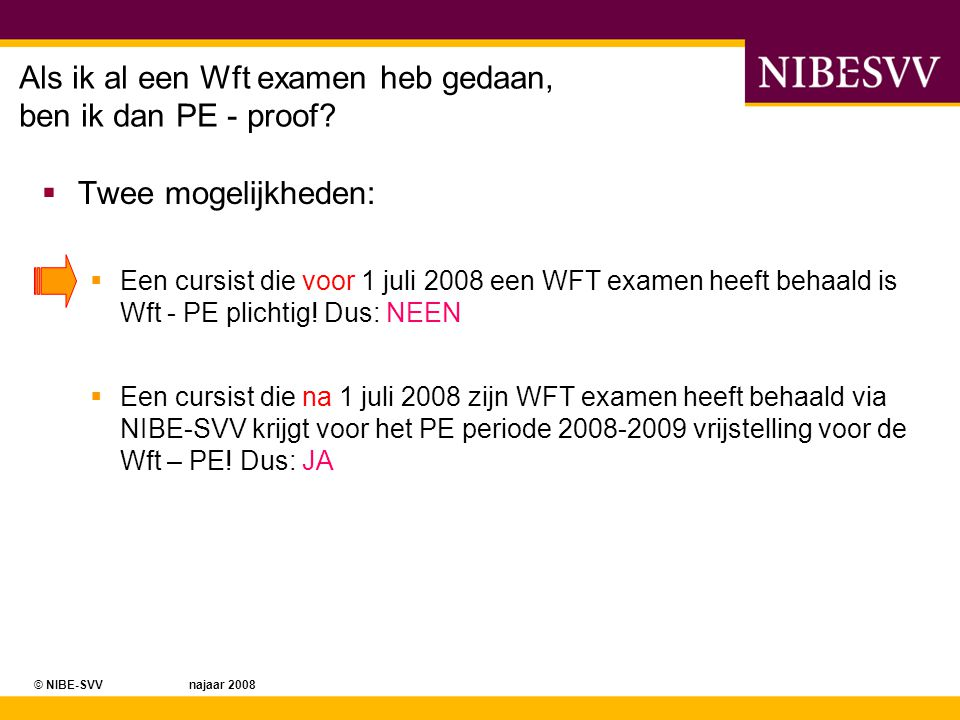 © NIBE-SVV najaar 2008© NIBE-SVV voorjaar 2008 Voorbeeld 1 Dezelfde medewerker met het B -diploma uit 2003 heeft waarschijnlijk in 2002 de opleiding bij NIBE-SVV gekocht.