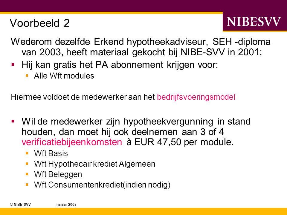 © NIBE-SVV najaar 2008 Voorbeeld 3 Medewerker met A-diploma van voor 2000, gebaseerd op:  A-Algemeen (1996) en A-Brand (1996)  A-Transport (1997), A-Varia (1998), A-Leven (1999)  Niet datum A-diploma, maar datums certificaten gelden.
