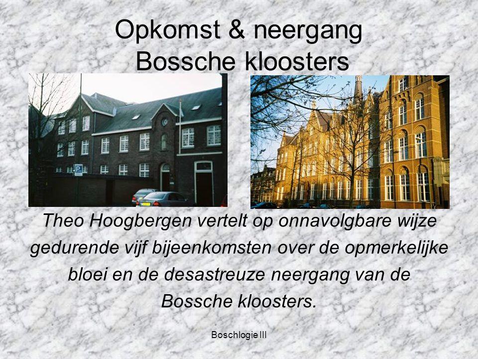 Boschlogie III Opkomst & neergang Bossche kloosters Inhoud module o.a.:  Waar hielden de kloosters zich mee bezig.