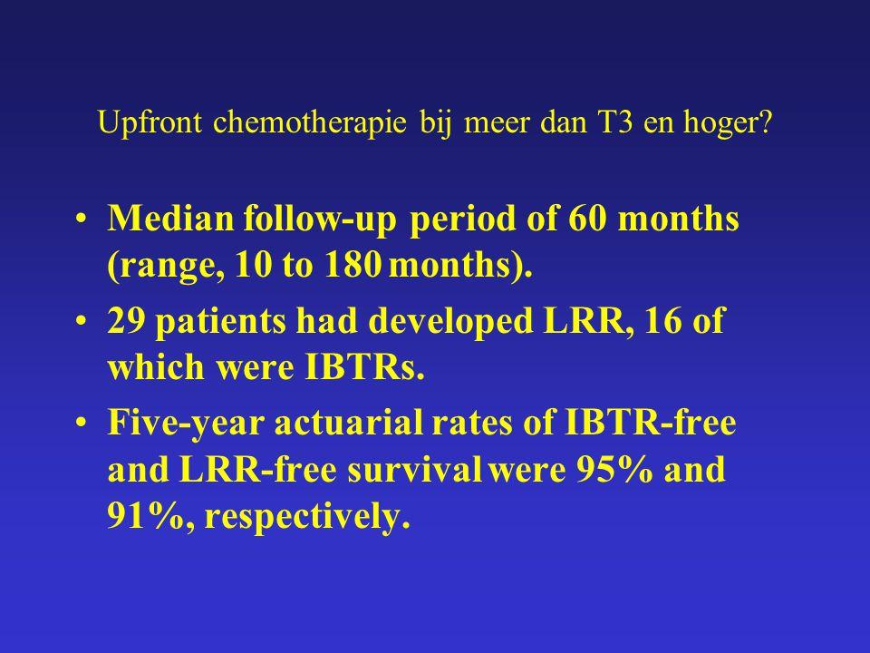 Upfront chemotherapie bij meer dan T3 en hoger.