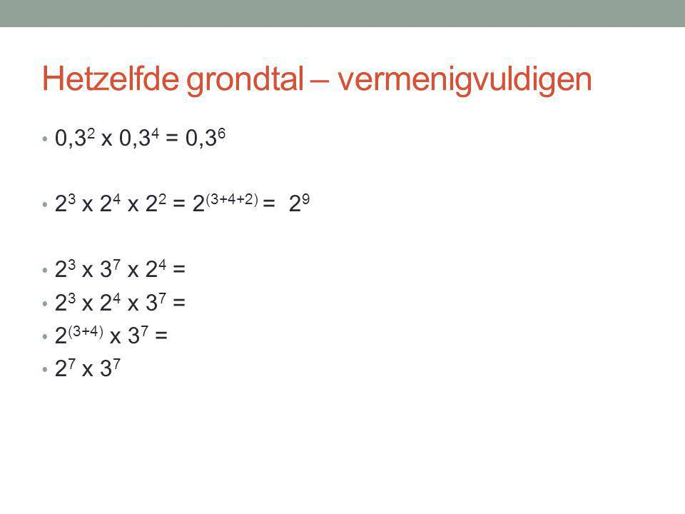 Hetzelfde grondtal – delen 3 5 : 3 2 = = = 3 (5-2) = 3 3 = 27 Als je machten met hetzelfde grondtal deelt, dan mag je de exponenten aftrekken Pas op: 3 5 - 3 2 = 3 3 (3 x 3 x 3 x 3 x 3) (3 x 3)