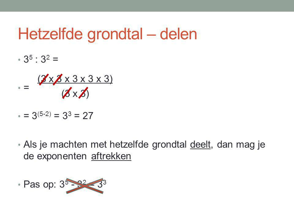 Machten 2 3 = 2 x 2 x 2 4 3 x 4 2 = 4 (2+3) = 4 5 7 5 : 7 2 = 7 (5-2) = 7 3