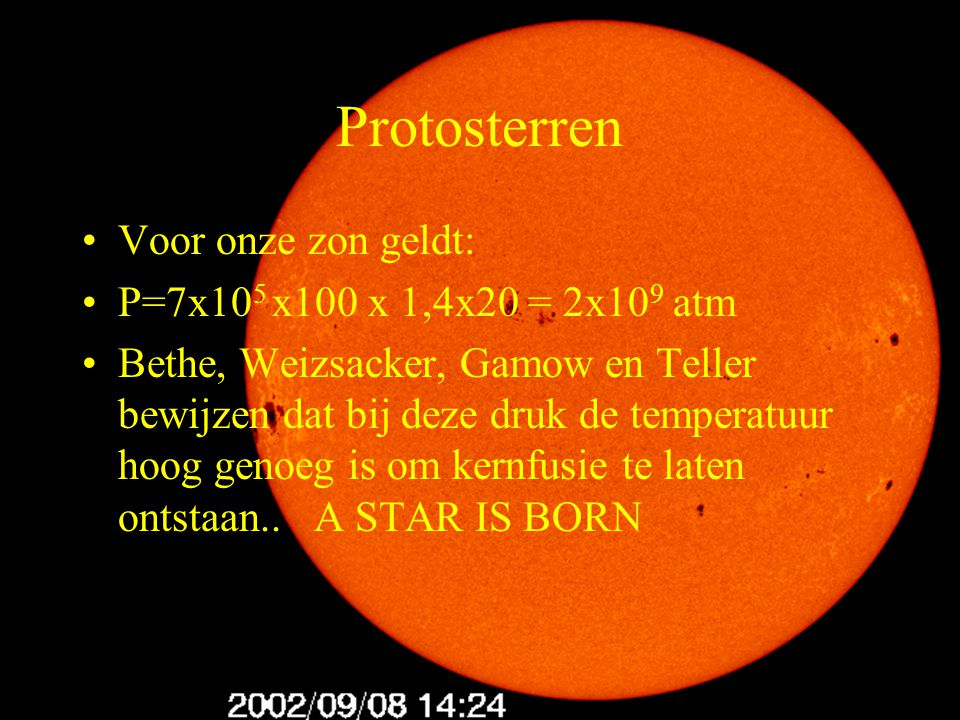 8 A star is born Een ster betekend KERNFUSIE Kernfusie is samensmelten van kernen Bijv: 4H 1  He 4 + 2ß + + 2ν + 3γ De kernkrachten moeten de coulombkrachten overwinnen F coulomb = γ x e 1 x e 2 / r 2 Temperatuur voor 100% samensmelting is 10 8 o K