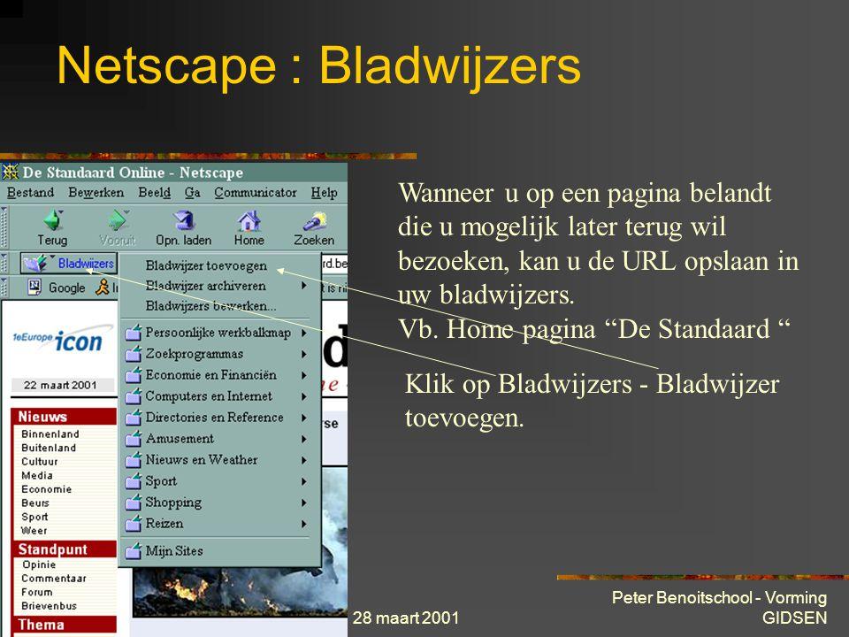 28 maart 2001 Peter Benoitschool - Vorming GIDSEN Netscape : Bladwijzers Wanneer u op een pagina belandt die u mogelijk later terug wil bezoeken, kan u de URL opslaan in uw bladwijzers.