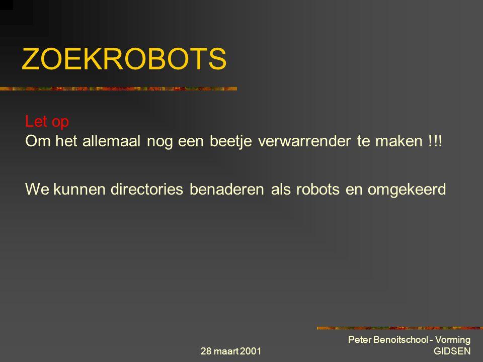 28 maart 2001 Peter Benoitschool - Vorming GIDSEN ZOEKROBOTS Let op Om het allemaal nog een beetje verwarrender te maken !!.