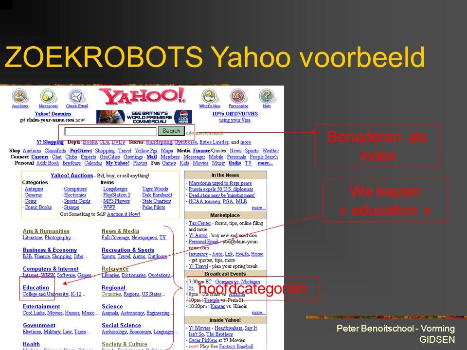 28 maart 2001 Peter Benoitschool - Vorming GIDSEN ZOEKROBOTS Yahoo voorbeeld hoofdcategoriën Benaderen als index We kiezen « education »